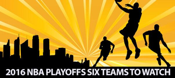 2016 nba playoffs teams to watch